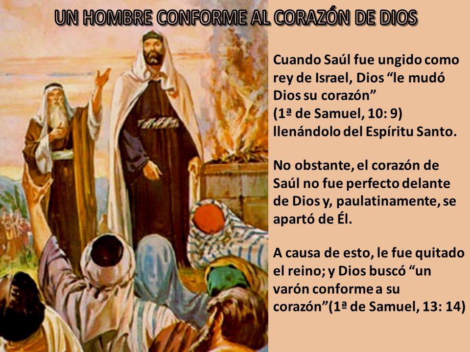 Cuando Saúl fue ungido como rey de Israel, Dios le mudó Dios su corazón (1ª de Samuel, 10: 9) llenándolo del Espíritu Santo. No obstante, el corazón d