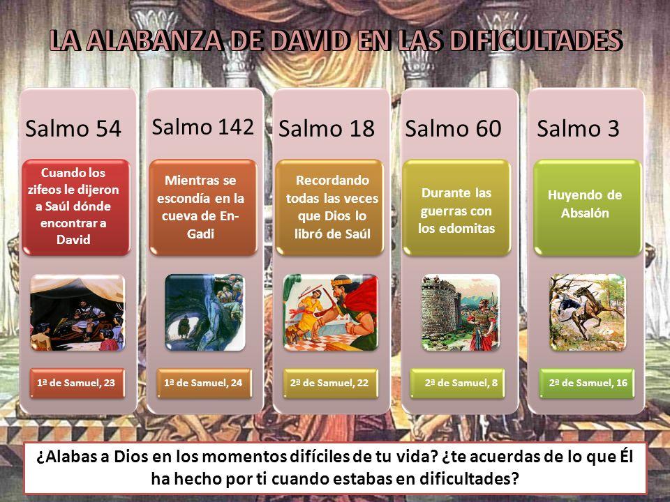 Salmo 54 Cuando los zifeos le dijeron a Saúl dónde encontrar a David 1ª de Samuel, 23 Salmo 142 Mientras se escondía en la cueva de En- Gadi 1ª de Sam