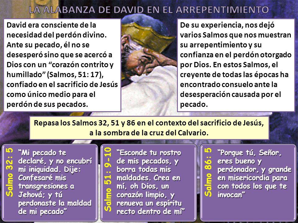 David era consciente de la necesidad del perdón divino. Ante su pecado, él no se desesperó sino que se acercó a Dios con un corazón contrito y humilla