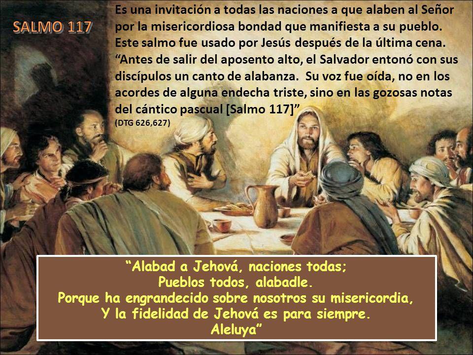 Es una invitación a todas las naciones a que alaben al Señor por la misericordiosa bondad que manifiesta a su pueblo. Este salmo fue usado por Jesús d