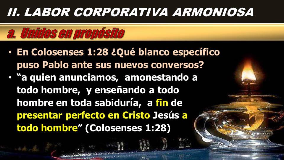 En Colosenses 1:28 ¿Qué blanco específico puso Pablo ante sus nuevos conversos? En Colosenses 1:28 ¿Qué blanco específico puso Pablo ante sus nuevos c