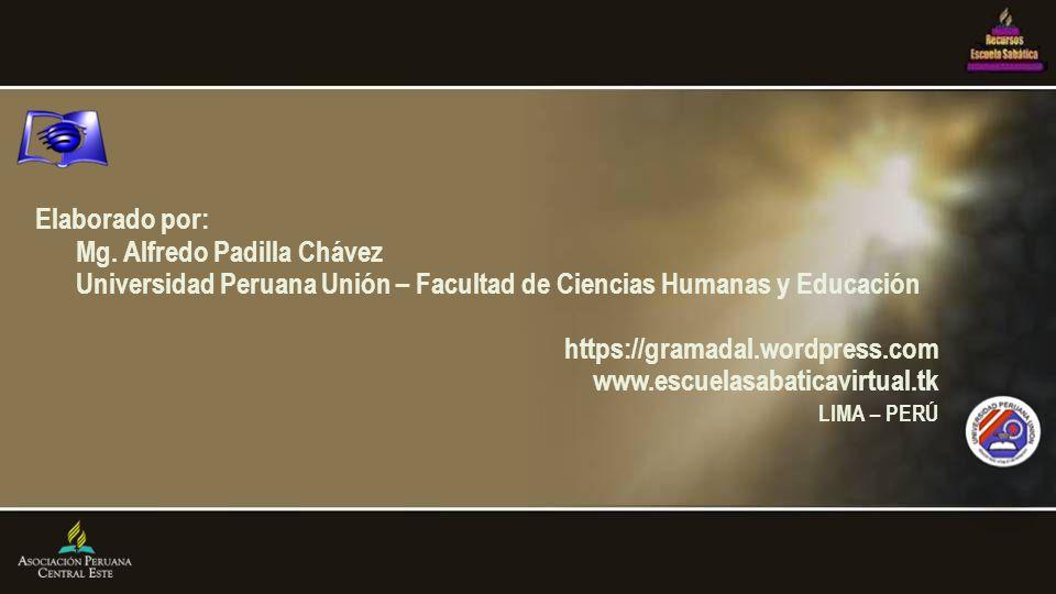 Elaborado por: Mg. Alfredo Padilla Chávez Universidad Peruana Unión – Facultad de Ciencias Humanas y Educación https://gramadal.wordpress.com www.escu