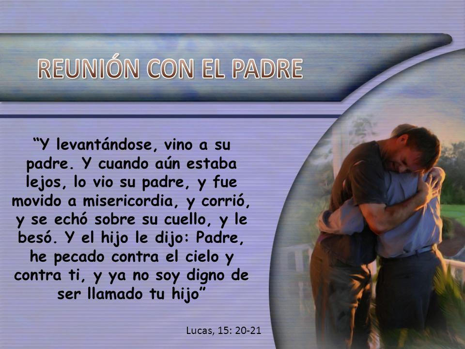 Y levantándose, vino a su padre. Y cuando aún estaba lejos, lo vio su padre, y fue movido a misericordia, y corrió, y se echó sobre su cuello, y le be