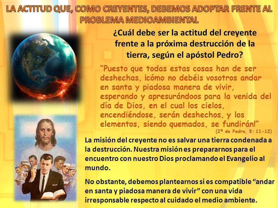 ¿Cuál debe ser la actitud del creyente frente a la próxima destrucción de la tierra, según el apóstol Pedro? Puesto que todas estas cosas han de ser d