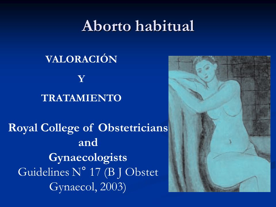 Aborto habitual Royal College of Obstetricians and Gynaecologists Guidelines N° 17 (B J Obstet Gynaecol, 2003) VALORACIÓN Y TRATAMIENTO