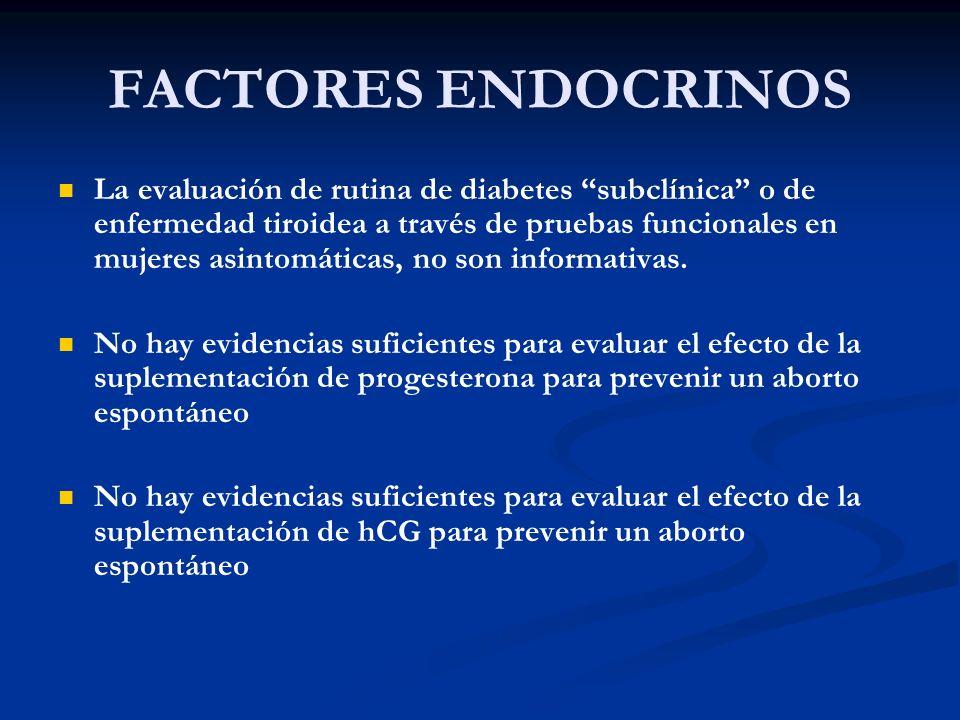 FACTORES ENDOCRINOS La evaluación de rutina de diabetes subclínica o de enfermedad tiroidea a través de pruebas funcionales en mujeres asintomáticas,