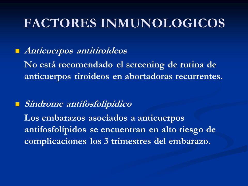 FACTORES INMUNOLOGICOS Anticuerpos antitiroideos No está recomendado el screening de rutina de anticuerpos tiroideos en abortadoras recurrentes. Síndr