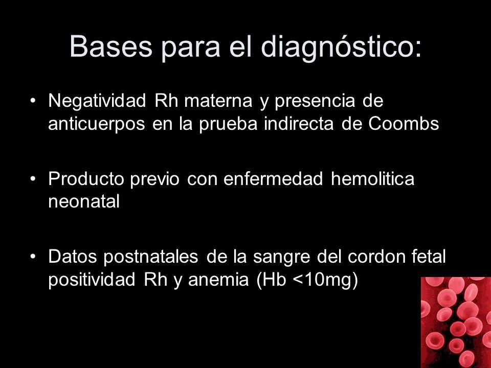 Bases para el diagnóstico: Negatividad Rh materna y presencia de anticuerpos en la prueba indirecta de Coombs Producto previo con enfermedad hemolitic