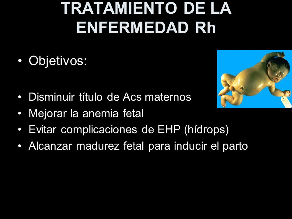 TRATAMIENTO DE LA ENFERMEDAD Rh Objetivos: Disminuir título de Acs maternos Mejorar la anemia fetal Evitar complicaciones de EHP (hídrops) Alcanzar ma