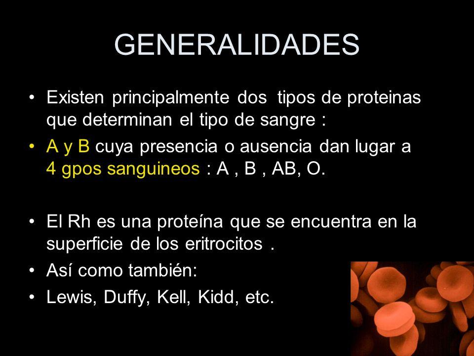 GENERALIDADES Existen principalmente dos tipos de proteinas que determinan el tipo de sangre : A y B cuya presencia o ausencia dan lugar a 4 gpos sang