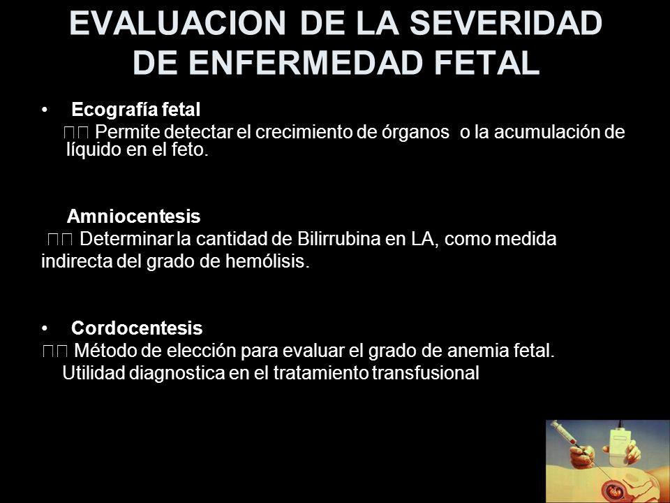 EVALUACION DE LA SEVERIDAD DE ENFERMEDAD FETAL Ecografía fetal Permite detectar el crecimiento de órganos o la acumulación de líquido en el feto. Amni