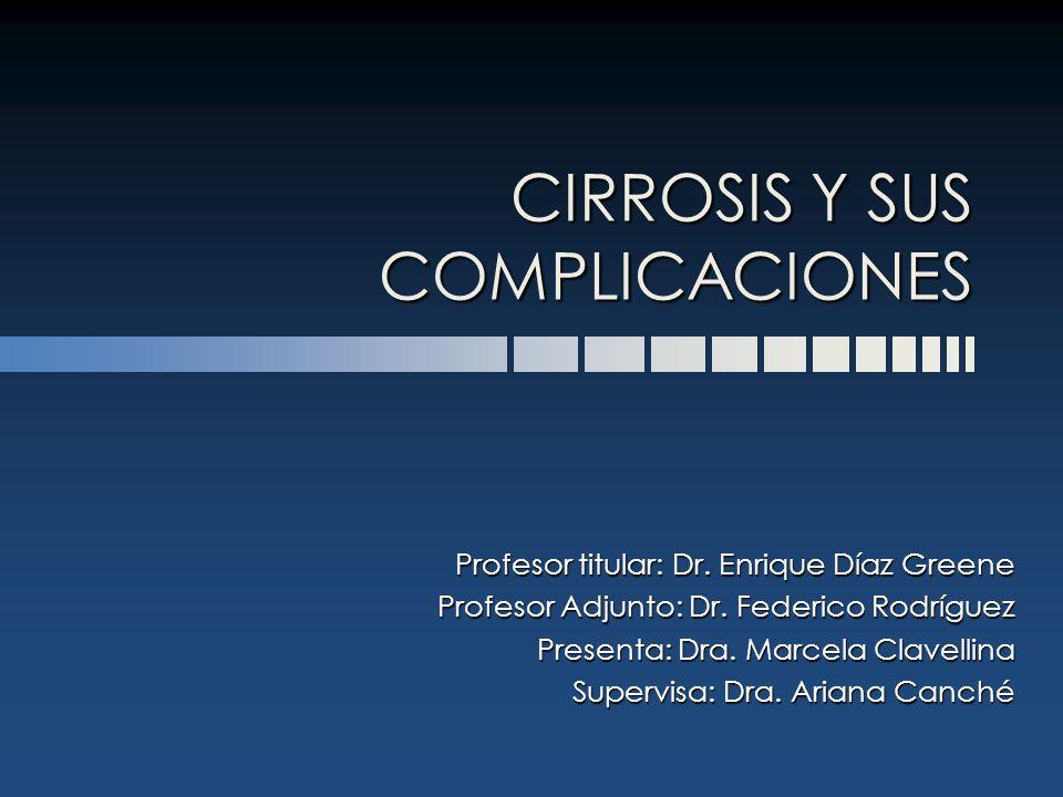 CIRROSIS Y SUS COMPLICACIONES Profesor titular: Dr. Enrique Díaz Greene Profesor Adjunto: Dr. Federico Rodríguez Presenta: Dra. Marcela Clavellina Sup