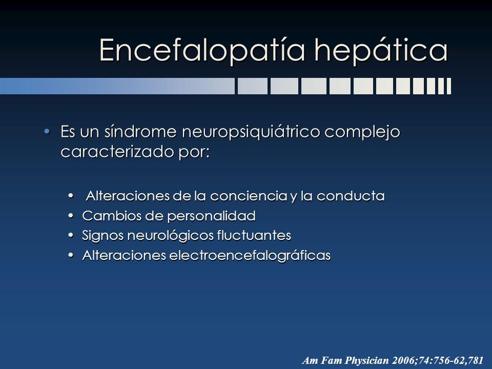 Encefalopatía hepática Es un síndrome neuropsiquiátrico complejo caracterizado por:Es un síndrome neuropsiquiátrico complejo caracterizado por: Altera
