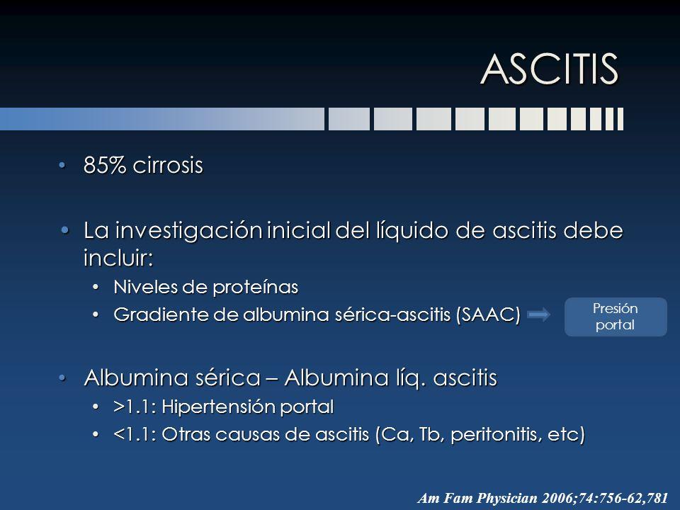 85% cirrosis 85% cirrosis La investigación inicial del líquido de ascitis debe incluir:La investigación inicial del líquido de ascitis debe incluir: N