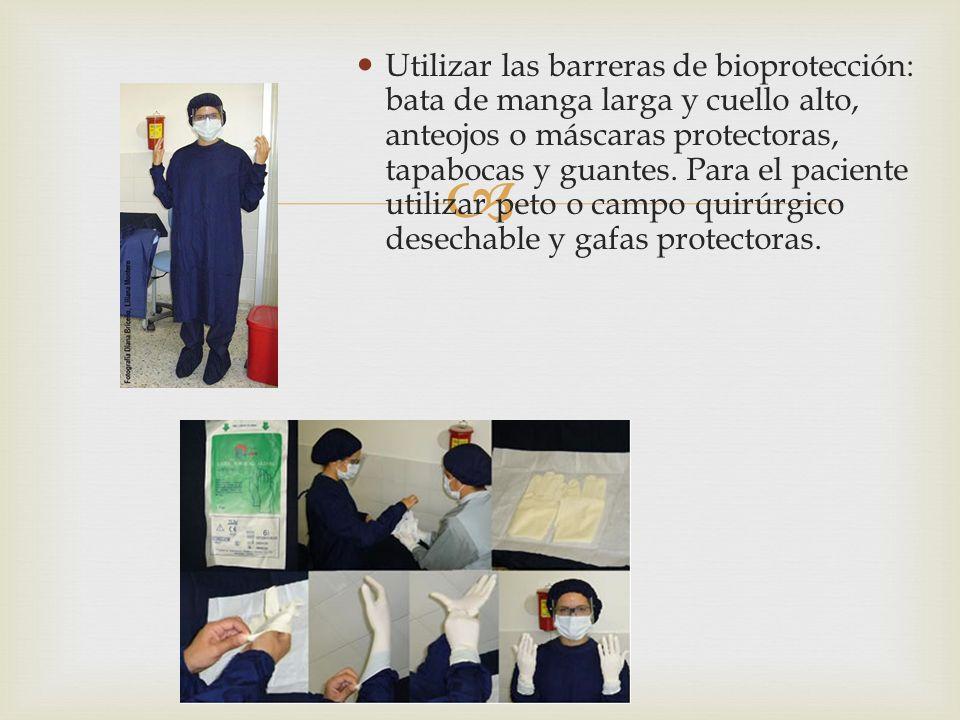 Utilizar las barreras de bioprotección: bata de manga larga y cuello alto, anteojos o máscaras protectoras, tapabocas y guantes. Para el paciente util