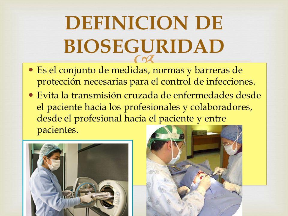 Es el conjunto de medidas, normas y barreras de protección necesarias para el control de infecciones. Evita la transmisión cruzada de enfermedades des