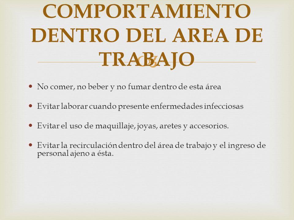 No comer, no beber y no fumar dentro de esta área Evitar laborar cuando presente enfermedades infecciosas Evitar el uso de maquillaje, joyas, aretes y