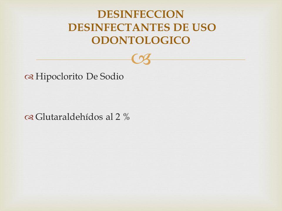 Hipoclorito De Sodio Glutaraldehídos al 2 % DESINFECCION DESINFECTANTES DE USO ODONTOLOGICO