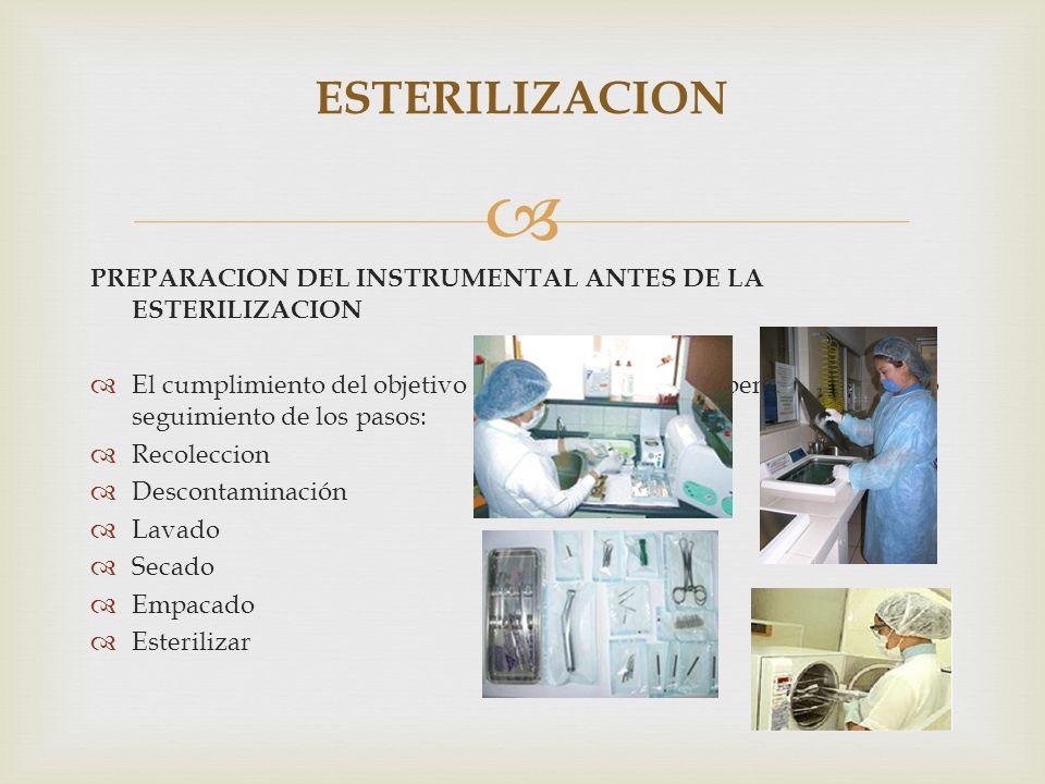 PREPARACION DEL INSTRUMENTAL ANTES DE LA ESTERILIZACION El cumplimiento del objetivo de la esterilización depende del correcto seguimiento de los paso