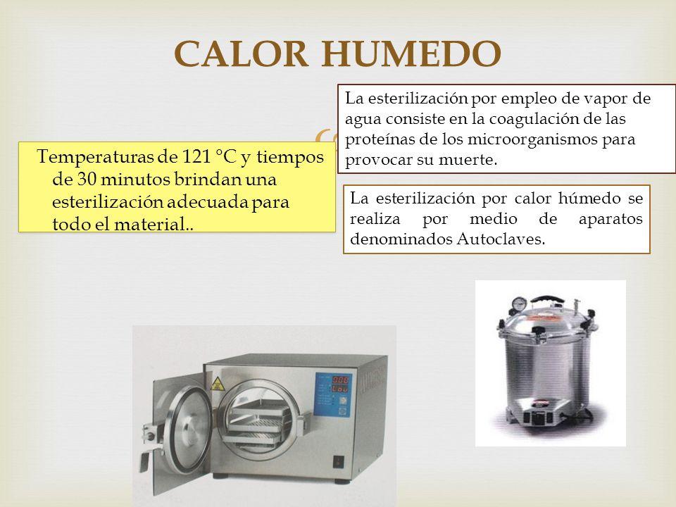 CALOR HUMEDO La esterilización por empleo de vapor de agua consiste en la coagulación de las proteínas de los microorganismos para provocar su muerte.