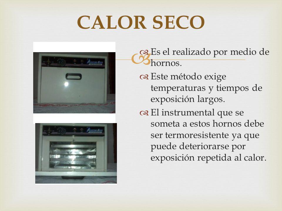 Es el realizado por medio de hornos. Este método exige temperaturas y tiempos de exposición largos. El instrumental que se someta a estos hornos debe