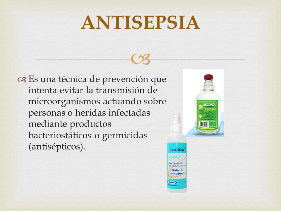 Es una técnica de prevención que intenta evitar la transmisión de microorganismos actuando sobre personas o heridas infectadas mediante productos bact