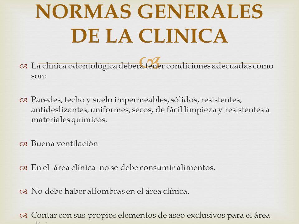 La clínica odontológica deberá tener condiciones adecuadas como son: Paredes, techo y suelo impermeables, sólidos, resistentes, antideslizantes, unifo