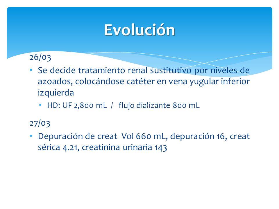 Evolución 26/03 Se decide tratamiento renal sustitutivo por niveles de azoados, colocándose catéter en vena yugular inferior izquierda HD: UF 2,800 mL
