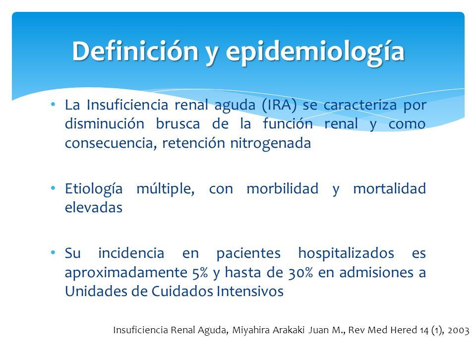 Definición y epidemiología La Insuficiencia renal aguda (IRA) se caracteriza por disminución brusca de la función renal y como consecuencia, retención