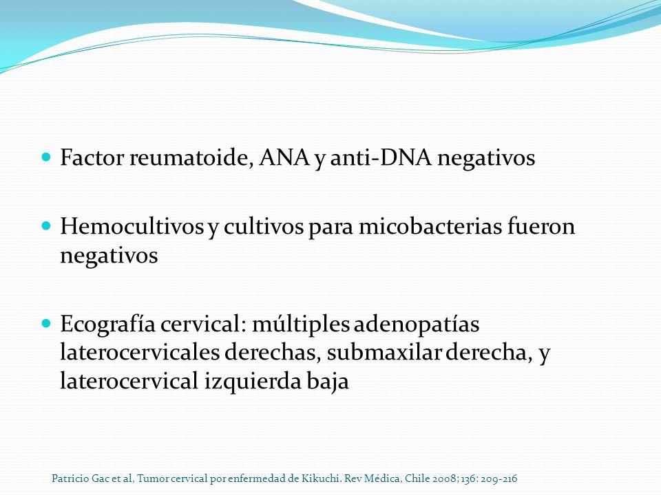 Factor reumatoide, ANA y anti-DNA negativos Hemocultivos y cultivos para micobacterias fueron negativos Ecografía cervical: múltiples adenopatías late