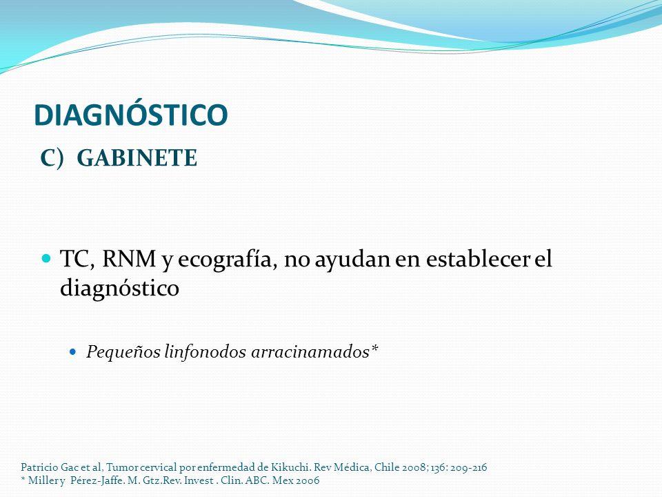 DIAGNÓSTICO C) GABINETE TC, RNM y ecografía, no ayudan en establecer el diagnóstico Pequeños linfonodos arracinamados* Patricio Gac et al, Tumor cervi
