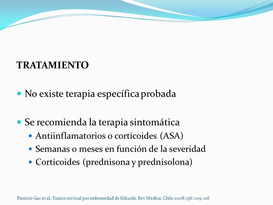TRATAMIENTO No existe terapia específica probada Se recomienda la terapia sintomática Antiinflamatorios o corticoides (ASA) Semanas o meses en función