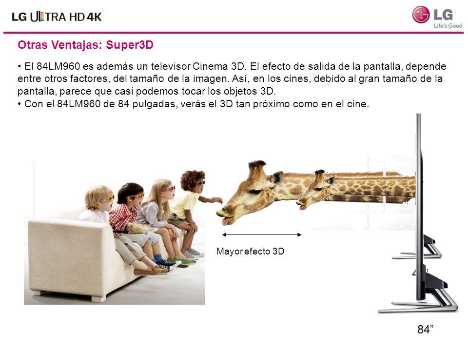 Otras Ventajas: Super3D El 84LM960 es además un televisor Cinema 3D. El efecto de salida de la pantalla, depende entre otros factores, del tamaño de l