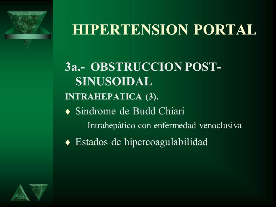 HIPERTENSION PORTAL 3a.- OBSTRUCCION POST- SINUSOIDAL INTRAHEPATICA (3). Sindrome de Budd Chiari –Intrahepático con enfermedad venoclusiva Estados de