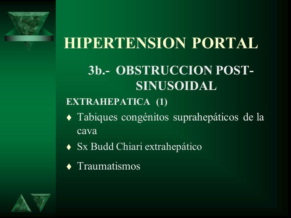 HIPERTENSION PORTAL 3b.- OBSTRUCCION POST- SINUSOIDAL EXTRAHEPATICA (1) Tabiques congénitos suprahepáticos de la cava Sx Budd Chiari extrahepático Tra