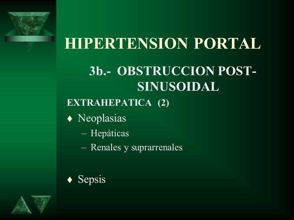 HIPERTENSION PORTAL 3b.- OBSTRUCCION POST- SINUSOIDAL EXTRAHEPATICA (2) Neoplasias –Hepáticas –Renales y suprarrenales Sepsis