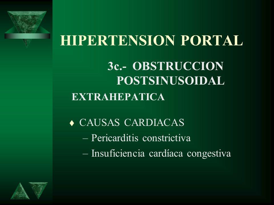 HIPERTENSION PORTAL 3c.- OBSTRUCCION POSTSINUSOIDAL EXTRAHEPATICA CAUSAS CARDIACAS –Pericarditis constrictiva –Insuficiencia cardíaca congestiva