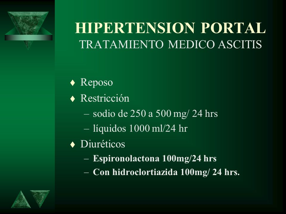 HIPERTENSION PORTAL TRATAMIENTO MEDICO ASCITIS Reposo Restricción –sodio de 250 a 500 mg/ 24 hrs –líquidos 1000 ml/24 hr Diuréticos –Espironolactona 1