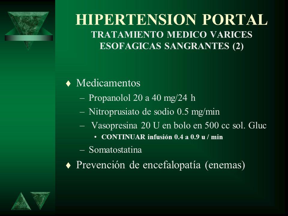HIPERTENSION PORTAL TRATAMIENTO MEDICO VARICES ESOFAGICAS SANGRANTES (2) Medicamentos –Propanolol 20 a 40 mg/24 h –Nitroprusiato de sodio 0.5 mg/min –