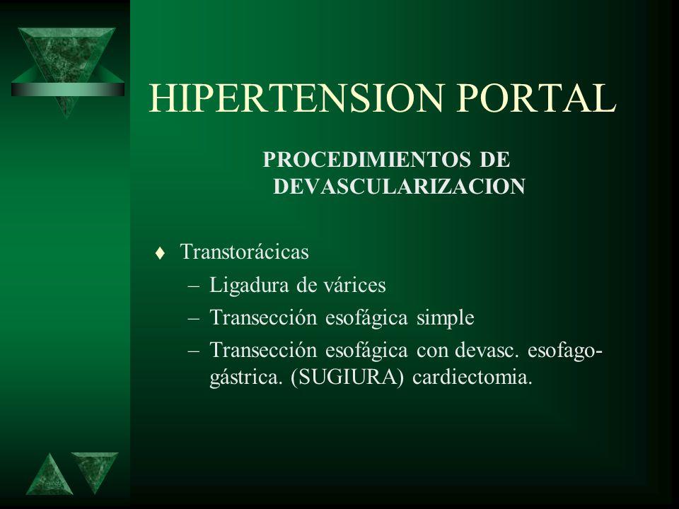 HIPERTENSION PORTAL PROCEDIMIENTOS DE DEVASCULARIZACION Transtorácicas –Ligadura de várices –Transección esofágica simple –Transección esofágica con d