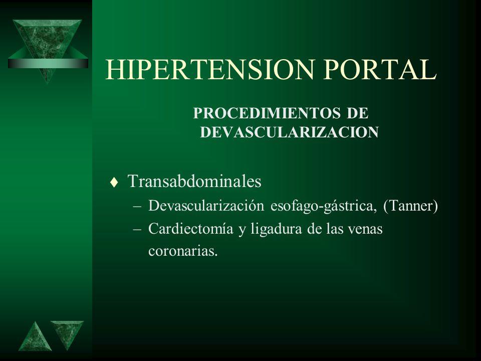 HIPERTENSION PORTAL PROCEDIMIENTOS DE DEVASCULARIZACION Transabdominales –Devascularización esofago-gástrica, (Tanner) –Cardiectomía y ligadura de las