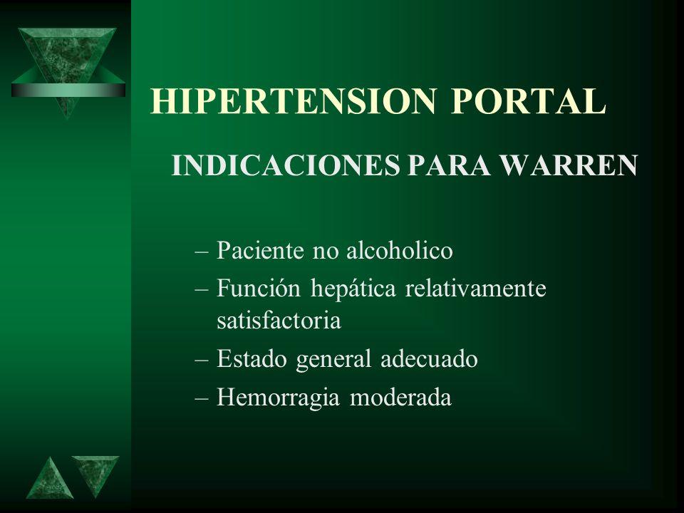 HIPERTENSION PORTAL INDICACIONES PARA WARREN –Paciente no alcoholico –Función hepática relativamente satisfactoria –Estado general adecuado –Hemorragi