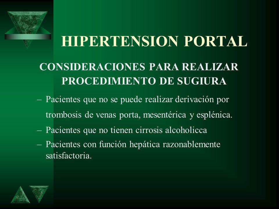 HIPERTENSION PORTAL CONSIDERACIONES PARA REALIZAR PROCEDIMIENTO DE SUGIURA –Pacientes que no se puede realizar derivación por trombosis de venas porta