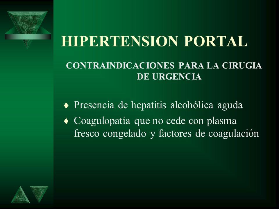 HIPERTENSION PORTAL CONTRAINDICACIONES PARA LA CIRUGIA DE URGENCIA Presencia de hepatitis alcohólica aguda Coagulopatía que no cede con plasma fresco