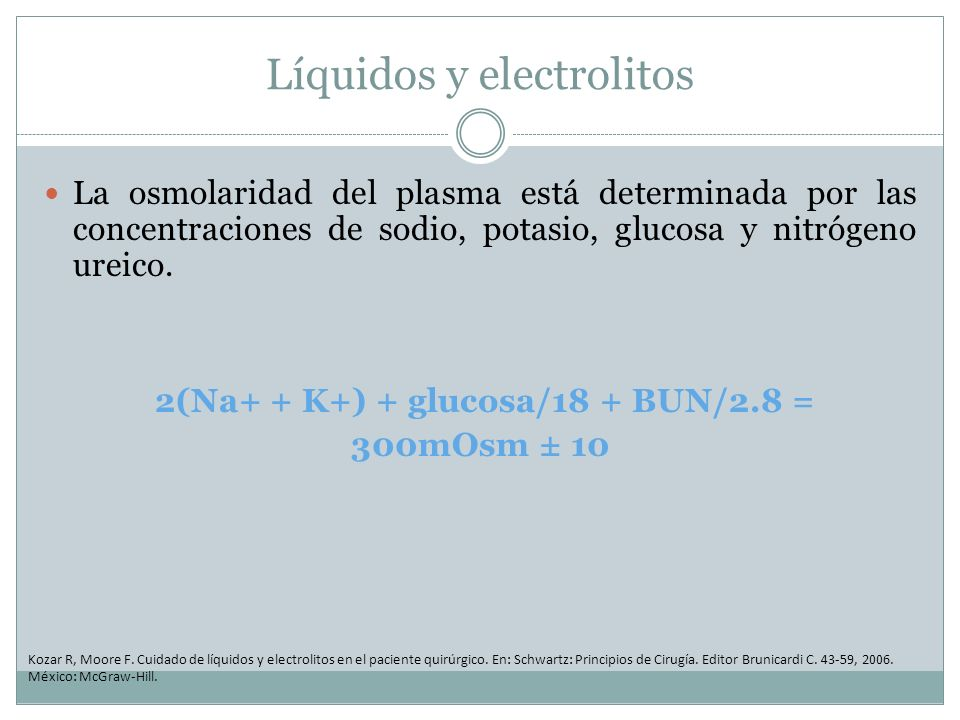 Líquidos y electrolitos La osmolaridad del plasma está determinada por las concentraciones de sodio, potasio, glucosa y nitrógeno ureico. 2(Na+ + K+)