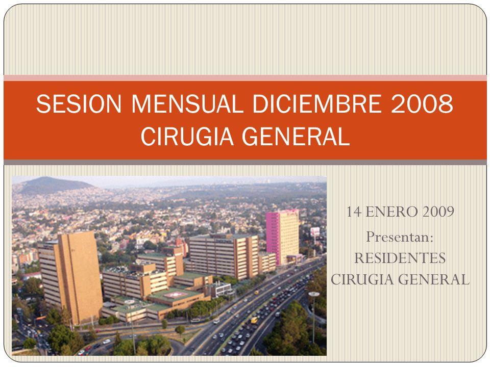14 ENERO 2009 Presentan: RESIDENTES CIRUGIA GENERAL SESION MENSUAL DICIEMBRE 2008 CIRUGIA GENERAL