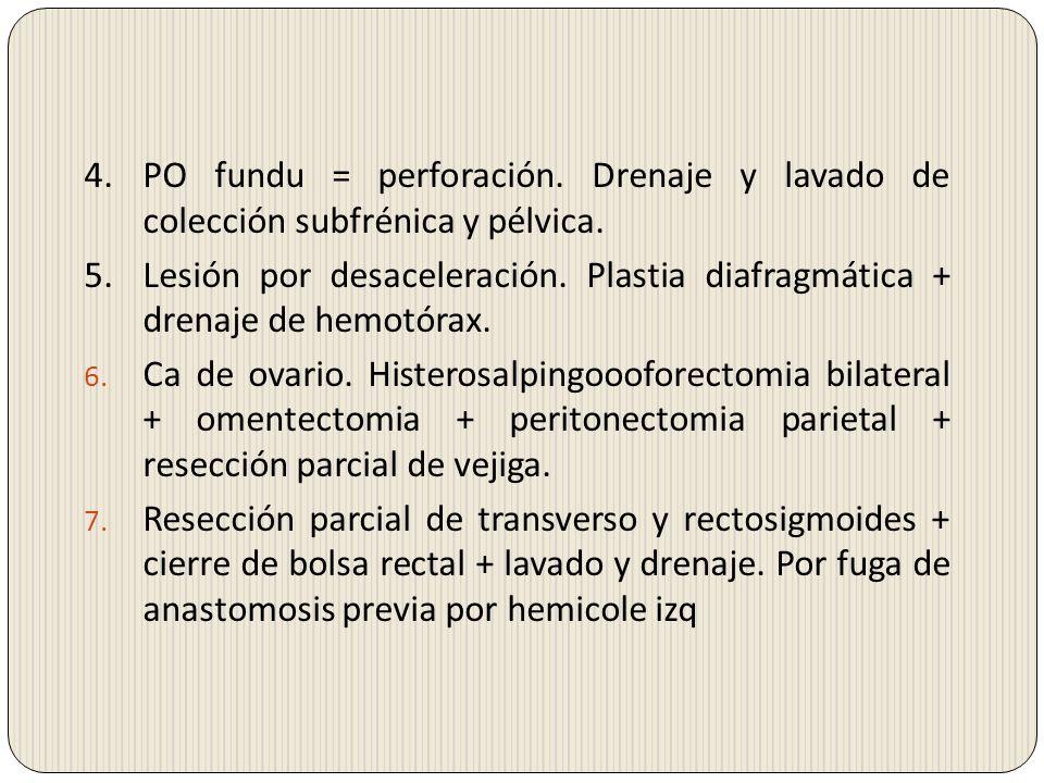4. PO fundu = perforación. Drenaje y lavado de colección subfrénica y pélvica. 5.Lesión por desaceleración. Plastia diafragmática + drenaje de hemotór