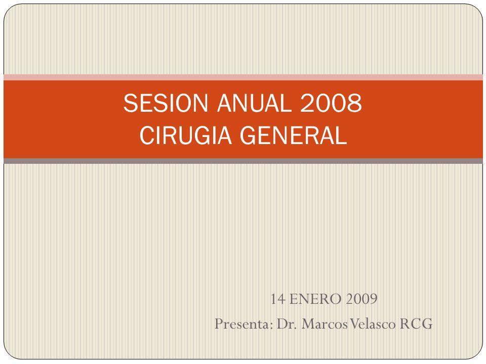 14 ENERO 2009 Presenta: Dr. Marcos Velasco RCG SESION ANUAL 2008 CIRUGIA GENERAL