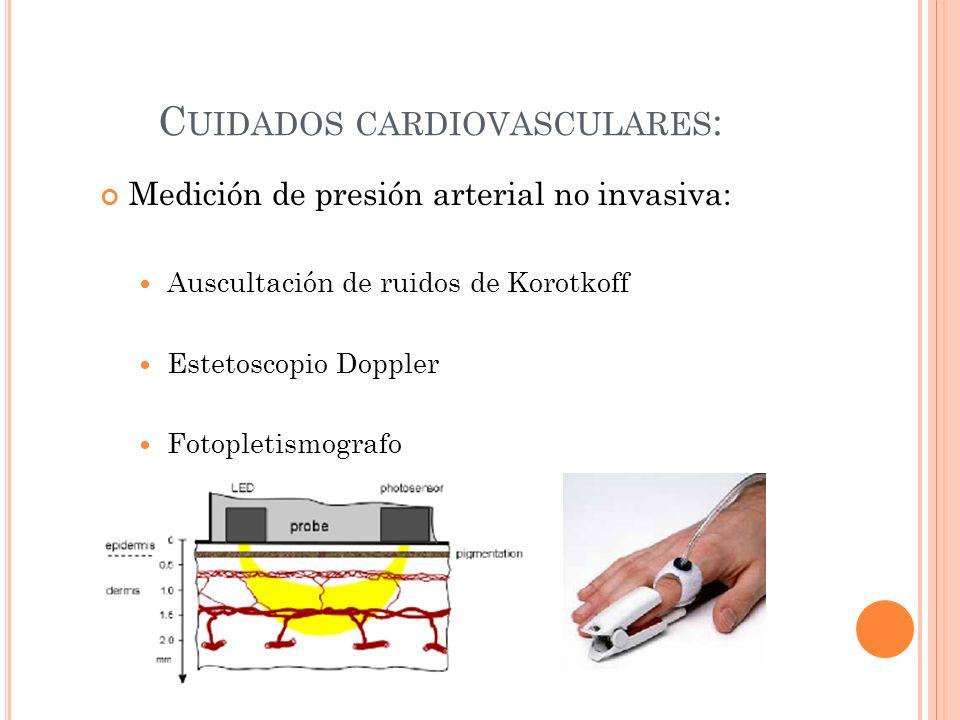 C UIDADOS CARDIOVASCULARES : Medición de presión arterial no invasiva: Auscultación de ruidos de Korotkoff Estetoscopio Doppler Fotopletismografo