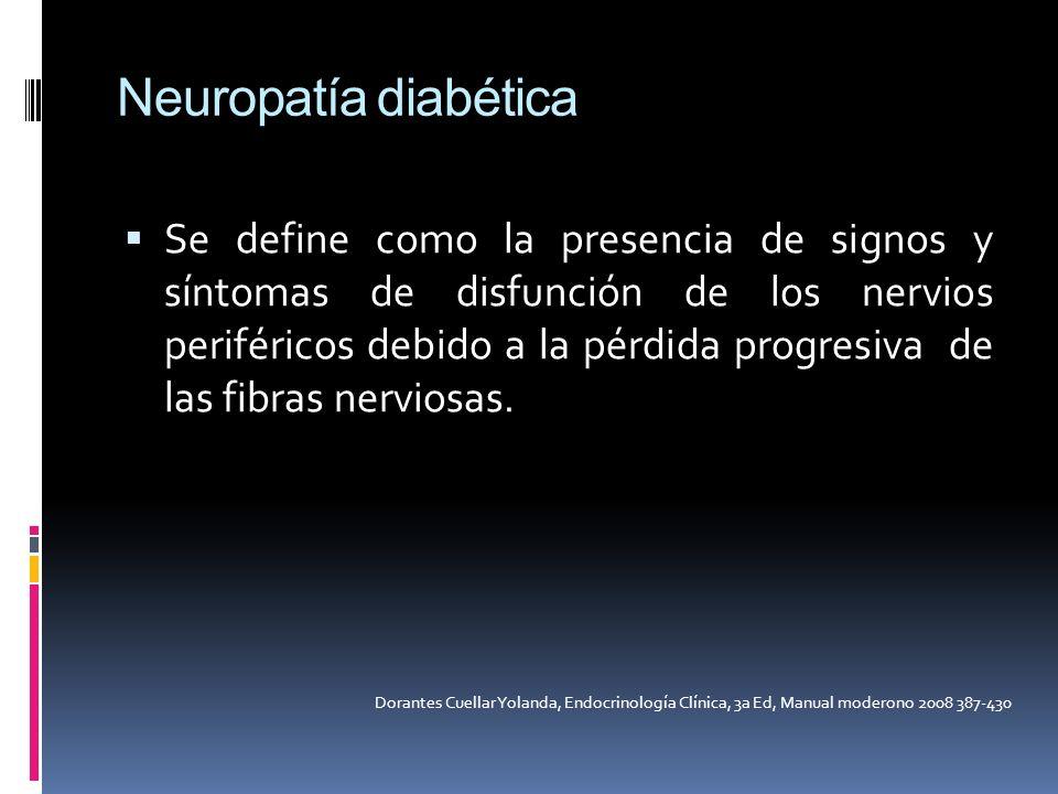 Neuropatía diabética Se define como la presencia de signos y síntomas de disfunción de los nervios periféricos debido a la pérdida progresiva de las f